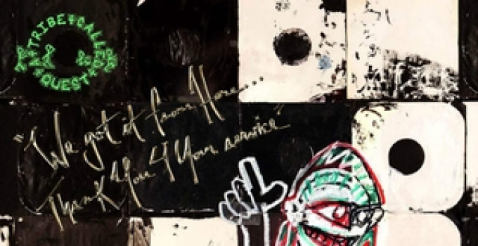 A Tribe Called Quest  - ''We Got It From Here…Thank You 4 Your Service''